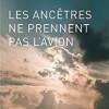 Les ancêtres ne prennent pas l'avion, Pascale Ruffel, Editions Joca Seria – Un beau témoignage