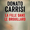 La fille dans le brouillard, Donato Carrisi, Editions Calmann-Lévy Thriller/Livre de Poche – Total suspens !