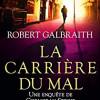 La Carrière du mal, Robert Galbraith, Editions Grasset/Le Livre de Poche – Une belle surprise !