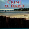 Crime au Ferret, Marie-Claude Aristegui, Editions Vents Salés – Assez amusant.