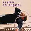 La grâce des brigands, Véronique Ovaldé, Editions de l'Olivier/Points – Très heureux de cette lecture