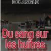 Du sang sur les huîtres, Anne-Charlotte Delangle, &dito – Une romance policière ?
