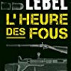 L'heure des fous, Nicolas Lebel, Marabout/Le Livre de Poche – Une ambiance singulière et attachante