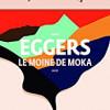Le moine de Moka, Dave Eggers, Gallimard – Un récit digne d'un roman !