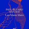 Les mains libres, Paul Eluard-Man Ray, nrf Poésie/Gallimard – Très belles illustrations poétiques