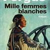 Mille femmes blanches, Jim Fergus, Le Cherche Midi Editeur/Pocket – Un coup de coeur !