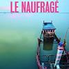 Le naufragé, François Colcanap, Slatkine & Cie – Ecriture trop simple pour une vie qui ne l'est pas…