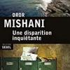 Une disparition inquiétante, Dror Mishani, Editions du Seuil – Comment écrite un bon polar sur une enquête ratée ?