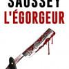 L'égorgeur, Jacques Saussey, Bragelonne – Tel est pris qui croyait prendre !