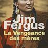 La vengeance des mères, Jim Fergus, Le Cherche Midi/Pocket – Excellente suite de Mille femmes blanches