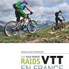 Les plus beaux raids VTT en France, Nathalie Cuche et Eric Béallet, Glénat – Pour les épris d'aventures musclées en VTT