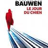 Le jour du chien, Patrick Bauwen, Albin Michel – Un thriller tout en faux-semblants