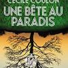 Une bête au Paradis, Cécile Coulon, L'Iconoclaste/Le Livre de Poche – Quelle qualité d'écriture !