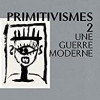 Primitivismes 2 – Une guerre moderne, Philippe Dagen, Gallimard – Pour les initiés