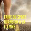 Faire du sport quand on a la flemme, Benjamin Sant, Kindle – Pour les débutants