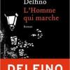 L'Homme qui marche, Jean-Paul Delfino, Editions Héloïse d'Ormesson – Le plaisir de lire un roman surprenant